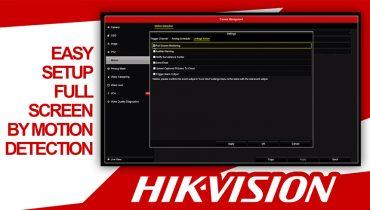 Hikvision Setup Full Screen on Motion Detection